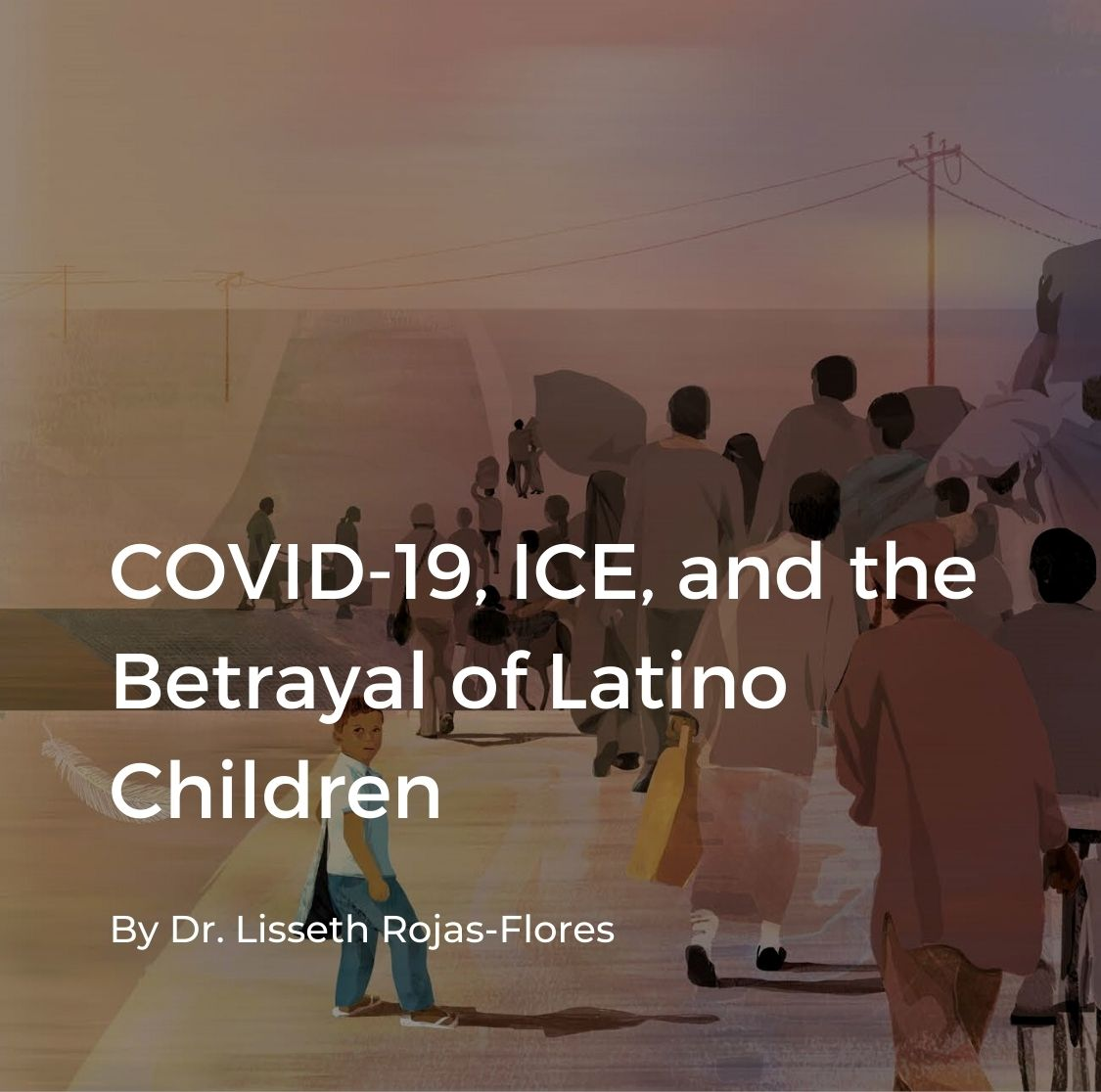 """Cover for COVID-19, ICE, and the Betrayal of Latino Children"""" article"""